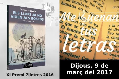 20170301-Me_suenan_tus_letras-Gracia_Barcelona-Teresa_Saborit-Els_llops_ja_no_viuen_als_boscos-VullEscriure